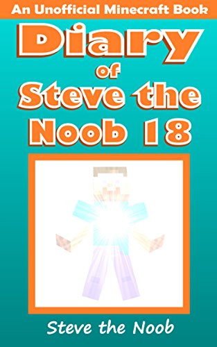 (Diary of Steve the Noob 18 (An Unofficial Minecraft Book) (Diary of Steve the Noob Collection))