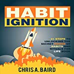 Habit Ignition: 41 Steps to Unlocking the Secret Power of Habits and Rituals for Life Book   Chris A. Baird