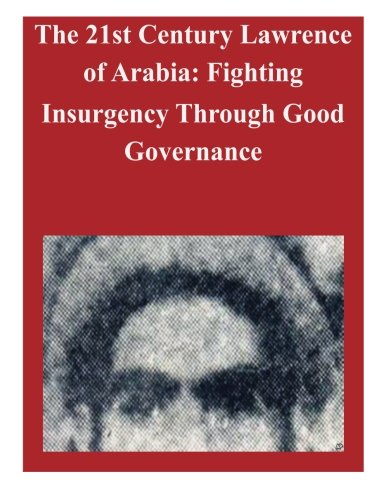Download The 21st Century Lawrence of Arabia: Fighting Insurgency Through Good Governance pdf epub