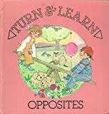 Opposites (A Turn and Learn Book)