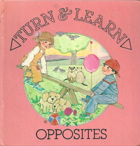 Opposites (A Turn and Learn Book) by Macmillan Pub Co