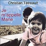 Je m'appelle Marie   Christian Tétreault
