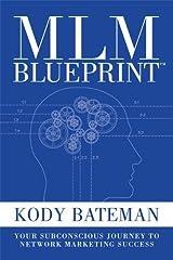 MLM Blueprint: Your Subconscious Journey to Network Marketing Success by Kody Bateman (June 8, 2012) Paperback