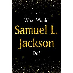 What Would Samuel L. Jackson Do?: Black and Gold Samuel L. Jackson Notebook