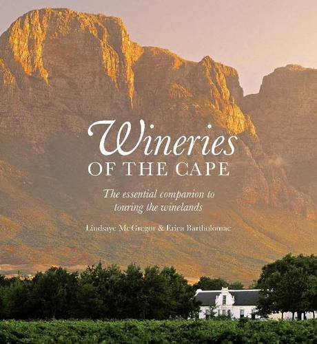 Wineries of the Cape: The essential companion to touring the winelands pdf epub