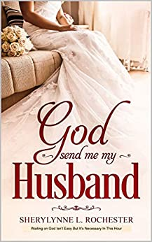 God Send Me My Husband: (A Message for Christian Singles