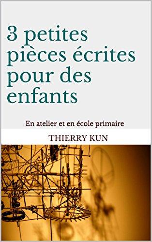 3 petites pièces écrites pour des enfants: En atelier et en ecole primaire (French Edition)