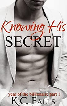 Knowing His Secret (Year of the Billionaire series Book 1) by [Falls, K.C.]
