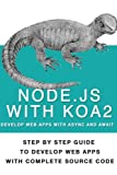 Node Js With Koa 2: Step By Step Guide To Develop Web Apps With Complete Source Code Of Node js with Koa 2 offers
