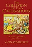 The Collision of Two Civilizations: The British Expedition to China 1792-4 by Alain Peyrefitte (1993-01-04)