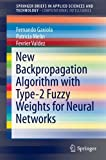 img - for New Backpropagation Algorithm with Type-2 Fuzzy Weights for Neural Networks (SpringerBriefs in Applied Sciences and Technology) book / textbook / text book