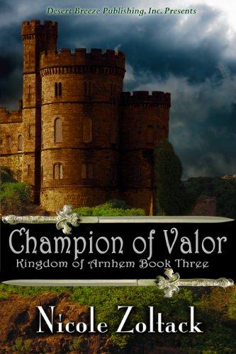 Book: Champion of Valor (Kingdom of Arnhem, Book Three) by Nicole Zoltack