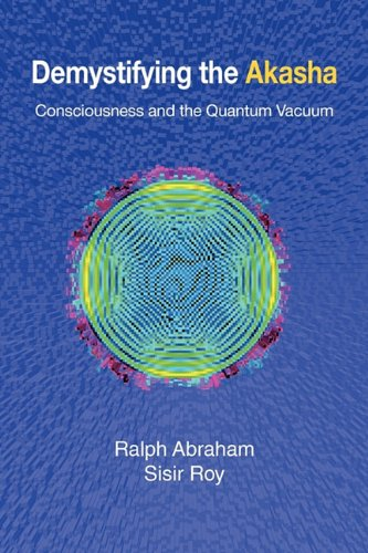 Read Online Demystifying the Akasha: Consciousness and the Quantum Vacuum ebook