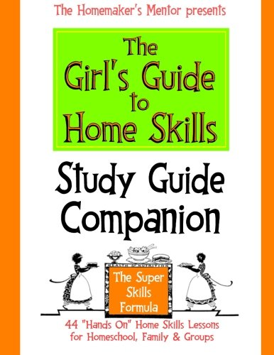 The Girl's Guide to Home Skills STUDY GUIDE COMPANION (The Homemaker's Mentor) (Volume 2)