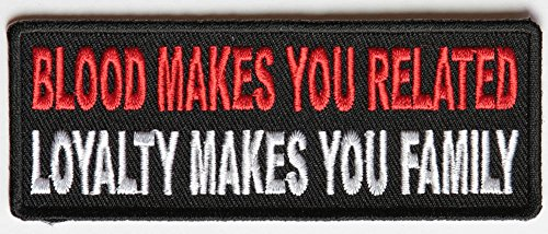Blood makes you related, Loyalty makes you Family Patch - By Ivamis Trading - 4x1.5 inch