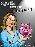 Perverse, Adverse and Rottenverse