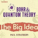 Bohr and Quantum Theory: The Big Idea Audiobook by Paul Strathern Narrated by Jot Davies