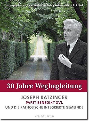 30 Jahre Wegbegleitung Joseph Ratzinger/Papst Benedikt XVI. und die Katholische Integrierte Gemeinde