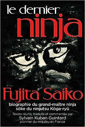Le Dernier Ninja : Fujita Saiko, biographie du grand maître ...
