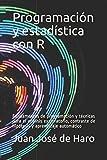 Programación y estadística con R: Fundamentos de programación y técnicas para el análisis exploratorio, contraste de hipótesis y aprendizaje automático
