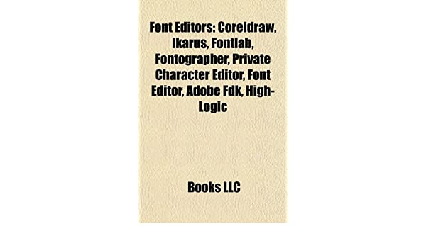 Font Editors: CorelDRAW, Ikarus, Fontlab, Fontographer