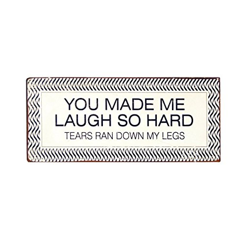 VIPSSCI Black & White Metal Humorous Decorative Metal Wall Mounted Sign You Made me Laugh So Hard Tears Ran Down My Legs.
