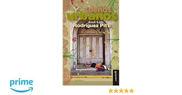 Amazon.com: Suenos Urbanos (Spanish Edition) (9789962004738): Jose Luis Rodriguez Pitti: Books