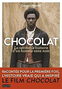 Chocolat : La véritable histoire d'un homme sans nom par Noiriel