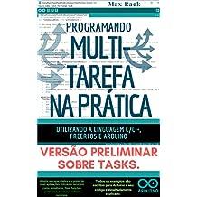 Programando Multitarefa na prática: Utilizando a linguagem C/C++, freeRTOS e Arduino (VERSÃO PRELIMINAR) (Portuguese Edition)