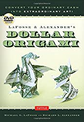 LaFosse & Alexander's Dollar Origami: Convert Your Ordinary Cash into Extraordinary Art! [Origami Book with DVD, 48 Bills, 20 Projects]