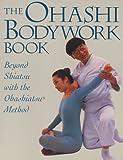 img - for Ohashi Bodywork Book: Beyond Shiatsu with the Ohashiastu(r) Method by Wataru Ohashi (1997-02-24) book / textbook / text book