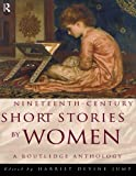 Nineteenth-Century Short Stories by Women: A Routledge Anthology