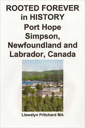 ROOTED FOREVER in HISTORY Port Hope Simpson, Newfoundland and Labrador, Canada: Volume 9 (Port Hope Simpson Mysteries)