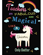 Teacher are Fabulous and Magical like a Unicorn only better: Teacher notebook gift, Journal, Planner : Appeciation book Thank You Gift for Teachers with 90 Quotes, dates to memory and message to teacher