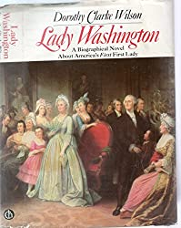 Lady Washington: A Biographical Novel about America's First First Lady