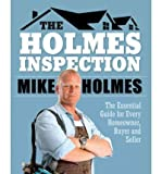 [ HOLMES INSPECTION: THE ESSENTIAL GUIDE FOR EVERY HOMEOWNER, BUYER AND SELLER ] By Holmes, Mike ( Author) 2012 [ Paperback ]