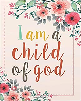 i am a child of god floral bible quotes for journaling wide ruled
