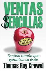 Ventas Sencillas: Sentido Comun Que Garantiza Su Exito (Spanish Edition)