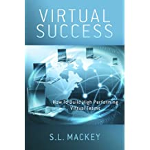 Virtual Success: How To Build High Performing Virtual Teams