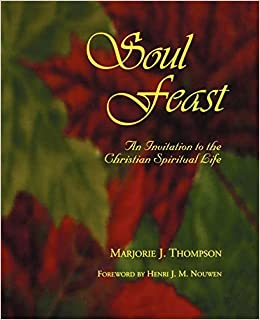 Soul Feast : An Invitation to the Christian Spiritual Life