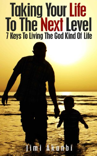 Book: Taking Your Life to the Next Level - 7 Keys to Living the God Kind of Life by Jimi Akanbi