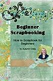 Beginner Scrapbooking - How to Scrapbook for Beginners