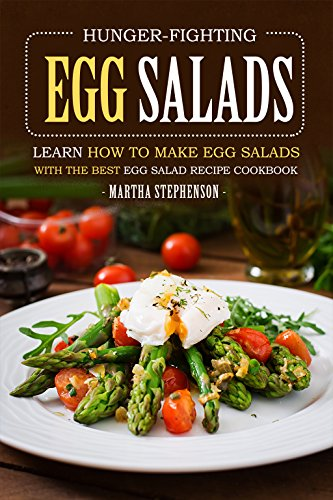 Hunger-Fighting Egg Salads: Learn How to Make Egg Salads with the Best Egg Salad Recipe Cookbook