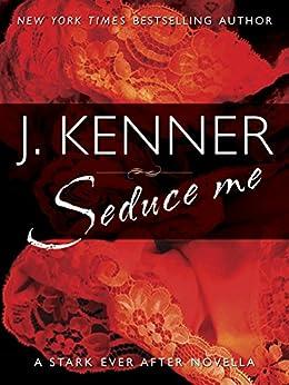 Seduce Me: A Stark Ever After Novella by [Kenner, J.]