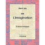 L'Imagination: Étude psychologique (French Edition)