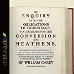 An Enquiry into the Obligations of Christians to Use Means for the Conversion of the Heathens | William Carey