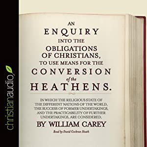 An Enquiry into the Obligations of Christians to Use Means for the Conversion of the Heathens Audiobook