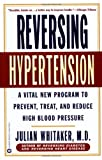 Reversing Hypertension: A Vital New Program to