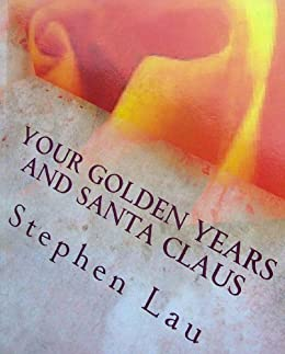 Your Golden Years and Santa Claus by [Lau, Stephen]