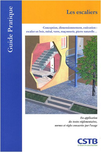 Les escaliers : Conception, dimensionnement, exécution : escalier en bois, métal, verre, maçonnerie, pierre naturelle...
